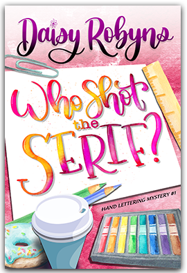 Who Shot the Serif? -- book 1 of the Hand Lettering Mystery Series
